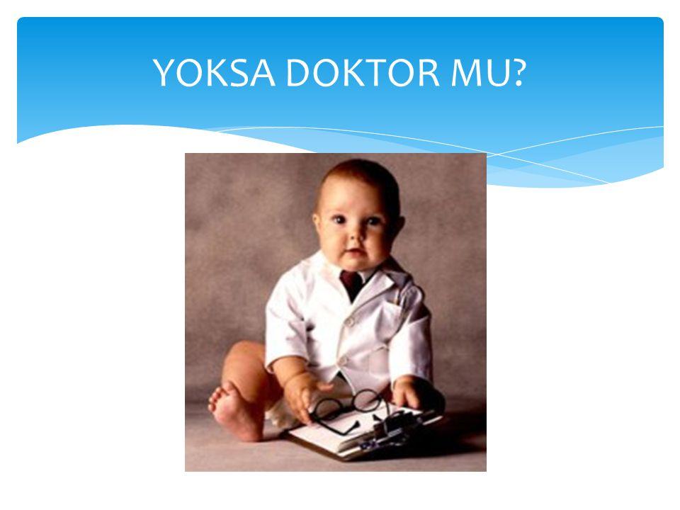 YOKSA DOKTOR MU?
