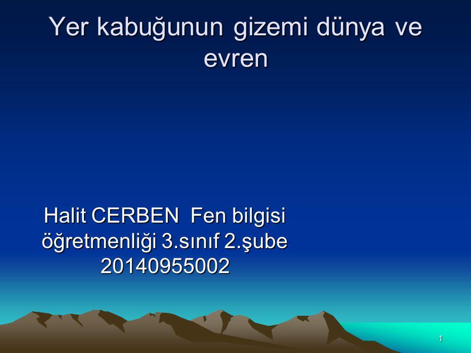 1 Yer kabuğunun gizemi dünya ve evren Halit CERBEN Fen bilgisi öğretmenliği 3.sınıf 2.şube 20140955002