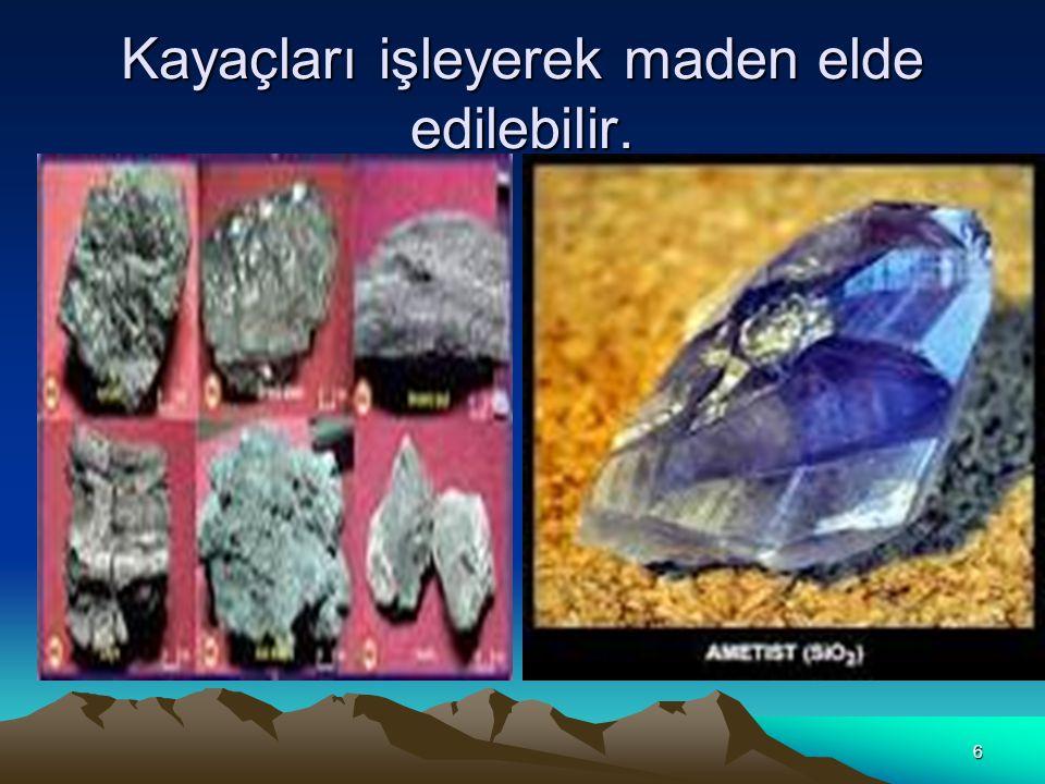 6 Kayaçları işleyerek maden elde edilebilir.