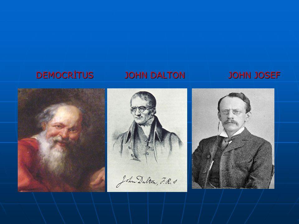 DEMOCRİTUS JOHN DALTON JOHN JOSEF DEMOCRİTUS JOHN DALTON JOHN JOSEF THOMSON THOMSON