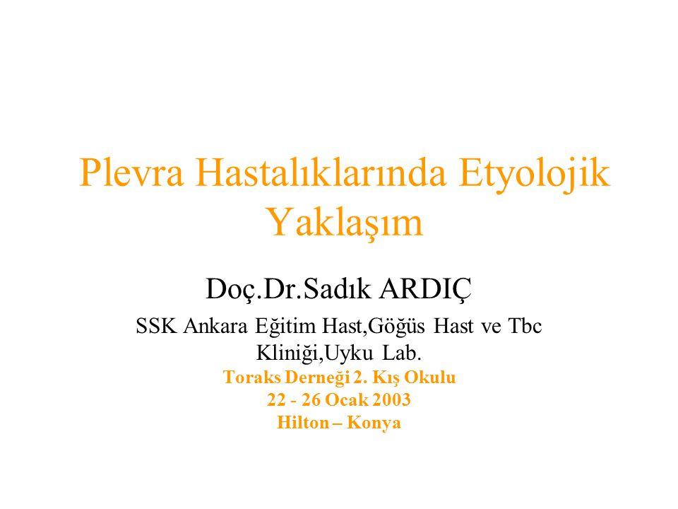 Plevra Hastalıklarında Etyolojik Yaklaşım Doç.Dr.Sadık ARDIÇ SSK Ankara Eğitim Hast,Göğüs Hast ve Tbc Kliniği,Uyku Lab.