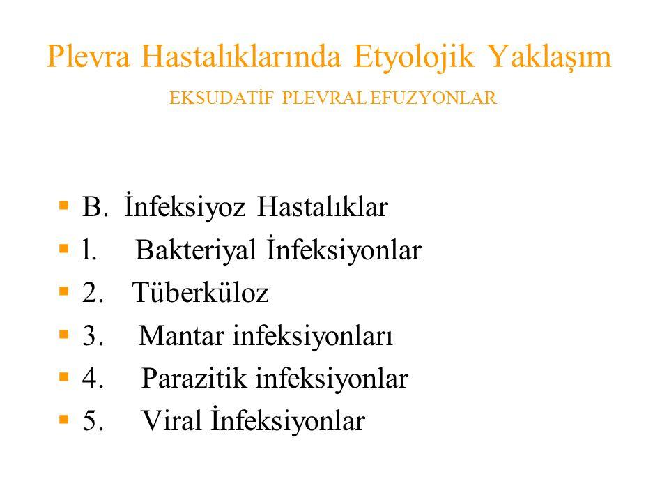 Plevra Hastalıklarında Etyolojik Yaklaşım EKSUDATİF PLEVRAL EFUZYONLAR  B.İnfeksiyoz Hastalıklar  l.
