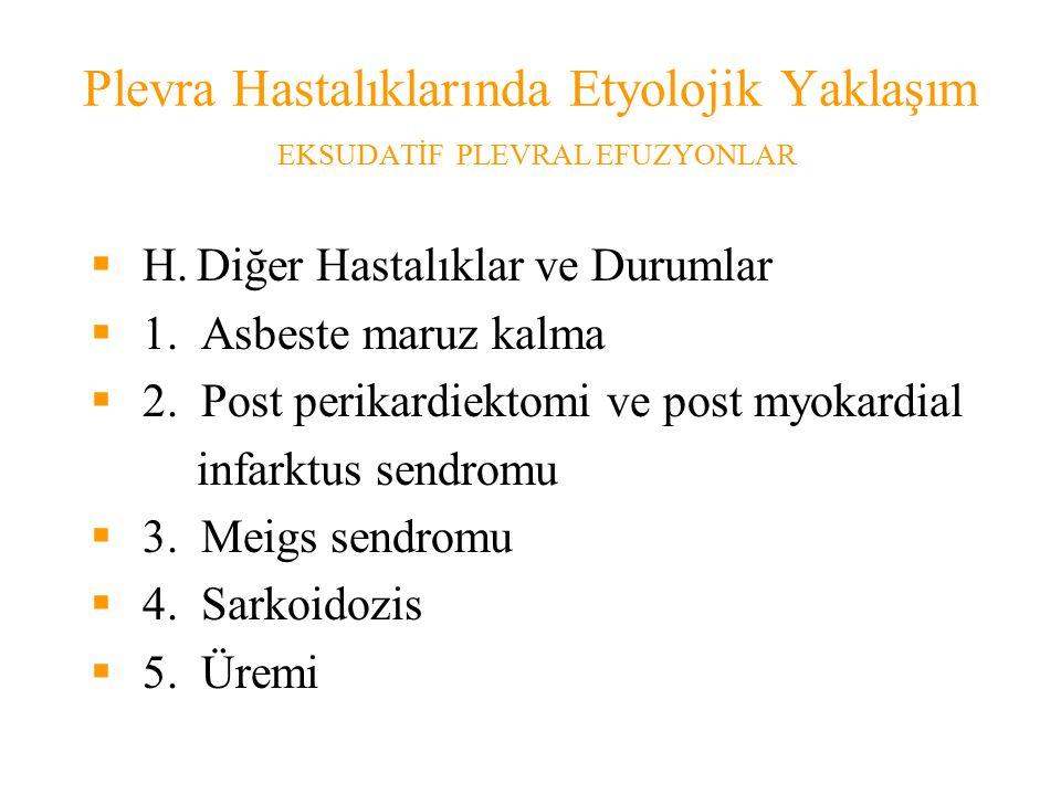 Plevra Hastalıklarında Etyolojik Yaklaşım EKSUDATİF PLEVRAL EFUZYONLAR  H.Diğer Hastalıklar ve Durumlar  1.
