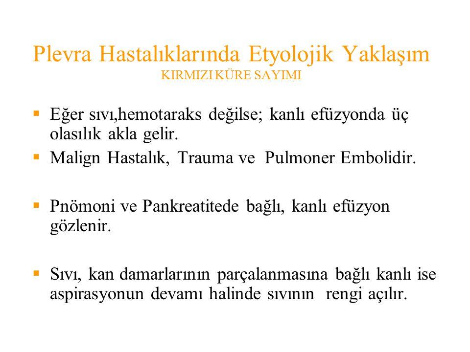 Plevra Hastalıklarında Etyolojik Yaklaşım KIRMIZI KÜRE SAYIMI  Eğer sıvı,hemotaraks değilse; kanlı efüzyonda üç olasılık akla gelir.