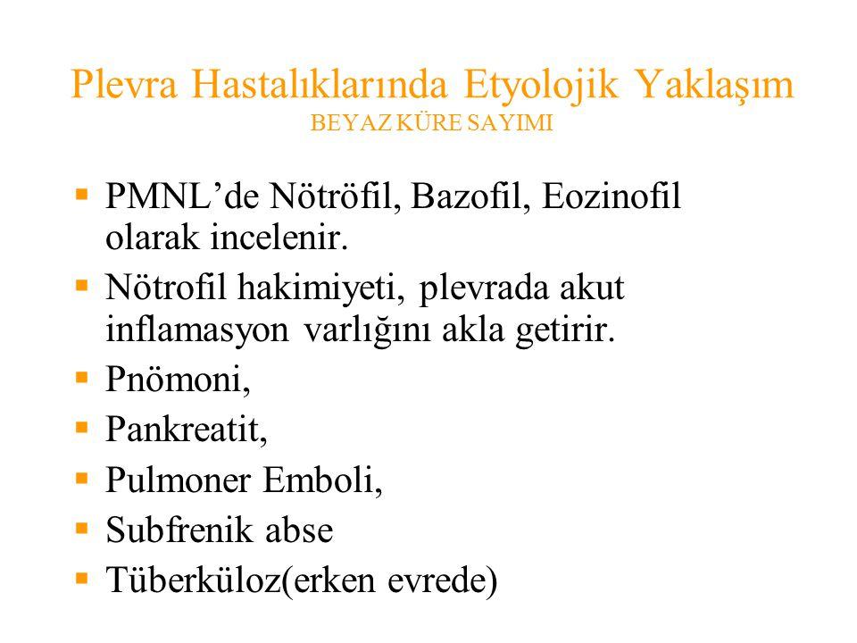 Plevra Hastalıklarında Etyolojik Yaklaşım BEYAZ KÜRE SAYIMI  PMNL'de Nötröfil, Bazofil, Eozinofil olarak incelenir.