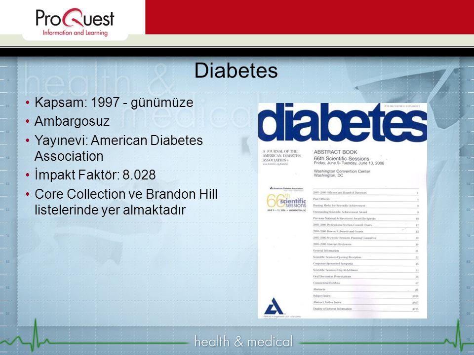 Kapsam: 1997 - günümüze Ambargosuz Yayınevi: American Diabetes Association İmpakt Faktör: 8.028 Core Collection ve Brandon Hill listelerinde yer almaktadır Diabetes