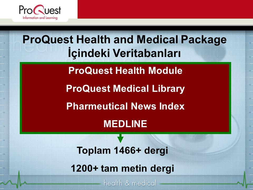 ProQuest Health and Medical Package İçindeki Veritabanları Toplam 1466+ dergi 1200+ tam metin dergi ProQuest Health Module ProQuest Medical Library Ph