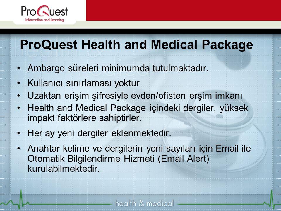 ProQuest Health and Medical Package Ambargo süreleri minimumda tutulmaktadır. Kullanıcı sınırlaması yoktur Uzaktan erişim şifresiyle evden/ofisten erş