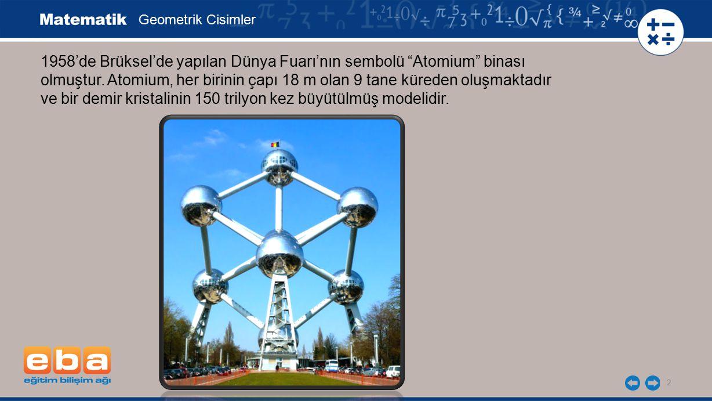 """2 1958'de Brüksel'de yapılan Dünya Fuarı'nın sembolü """"Atomium"""" binası olmuştur. Atomium, her birinin çapı 18 m olan 9 tane küreden oluşmaktadır ve bir"""