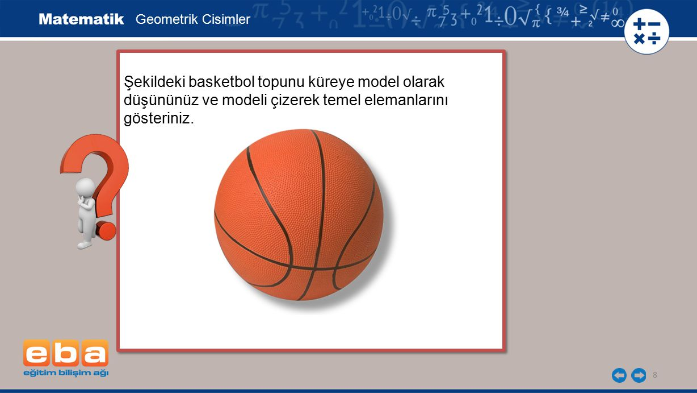 8 Şekildeki basketbol topunu küreye model olarak düşününüz ve modeli çizerek temel elemanlarını gösteriniz. Şekildeki basketbol topunu küreye model ol