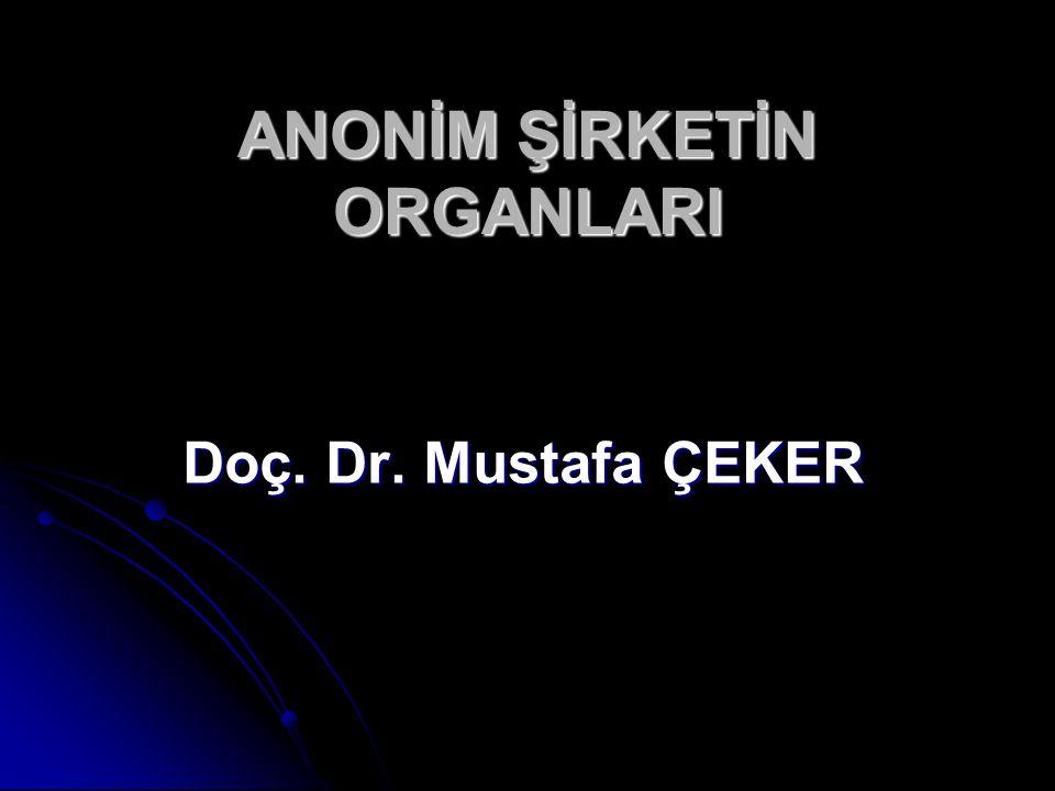 ANONİM ŞİRKETİN ORGANLARI Doç. Dr. Mustafa ÇEKER