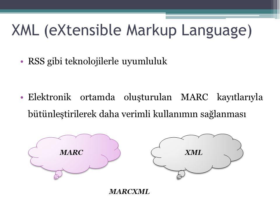 RSS gibi teknolojilerle uyumluluk Elektronik ortamda oluşturulan MARC kayıtlarıyla bütünleştirilerek daha verimli kullanımın sağlanması XML (eXtensible Markup Language) MARC XML MARCXML