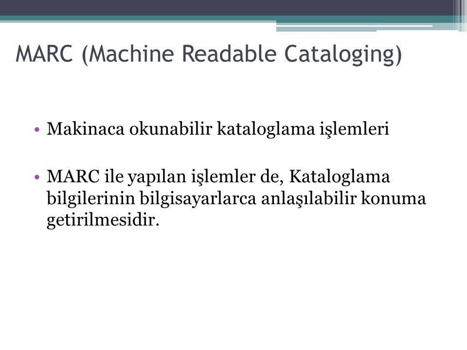 MARC (Machine Readable Cataloging) Bu nedenle kataloglamada kullanılan bütün unsurlar (Yazar adı, Eseradı, Basan Yayan Alanı… gibi alanlar) bilgisayarların anlayacağı dile yani kodlara çevrilir.