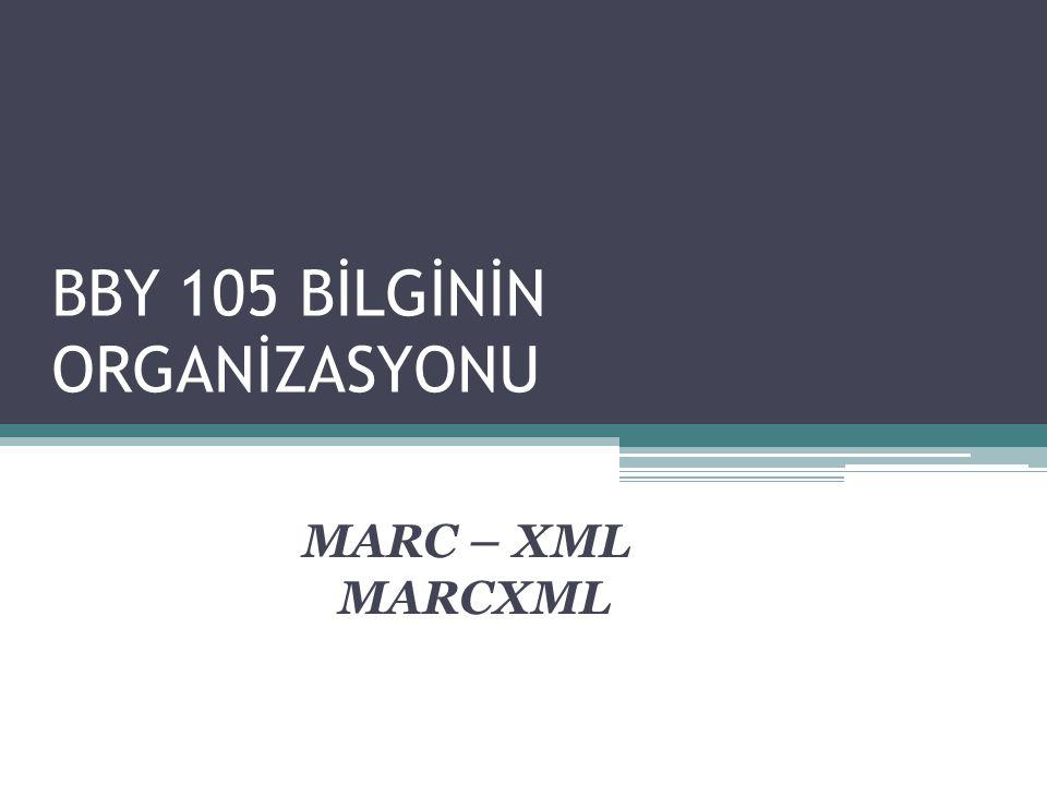 BBY 105 BİLGİNİN ORGANİZASYONU MARC – XML MARCXML