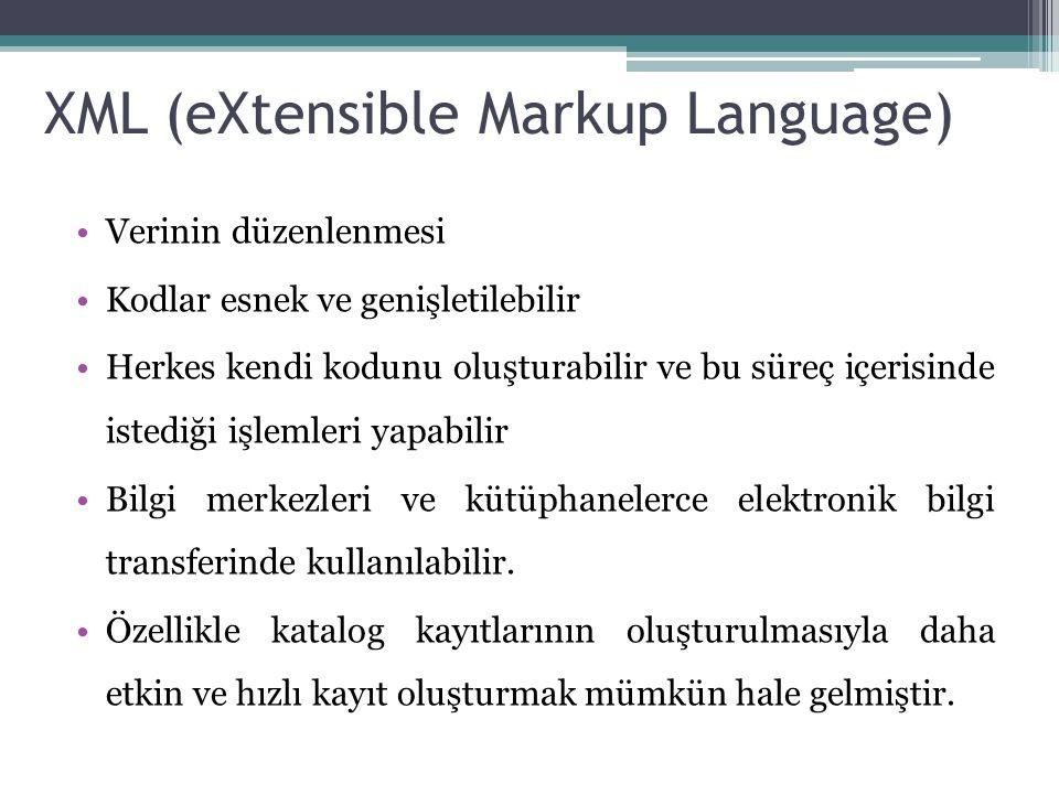 XML (eXtensible Markup Language) Verinin düzenlenmesi Kodlar esnek ve genişletilebilir Herkes kendi kodunu oluşturabilir ve bu süreç içerisinde istediği işlemleri yapabilir Bilgi merkezleri ve kütüphanelerce elektronik bilgi transferinde kullanılabilir.