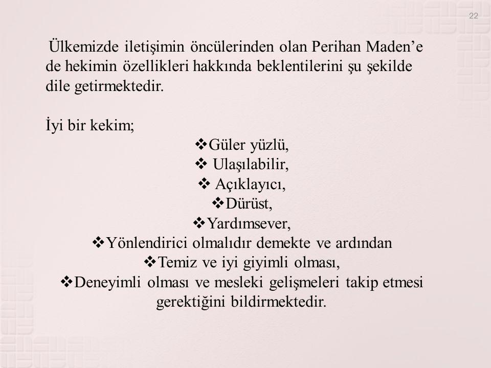 Ülkemizde iletişimin öncülerinden olan Perihan Maden'e de hekimin özellikleri hakkında beklentilerini şu şekilde dile getirmektedir.