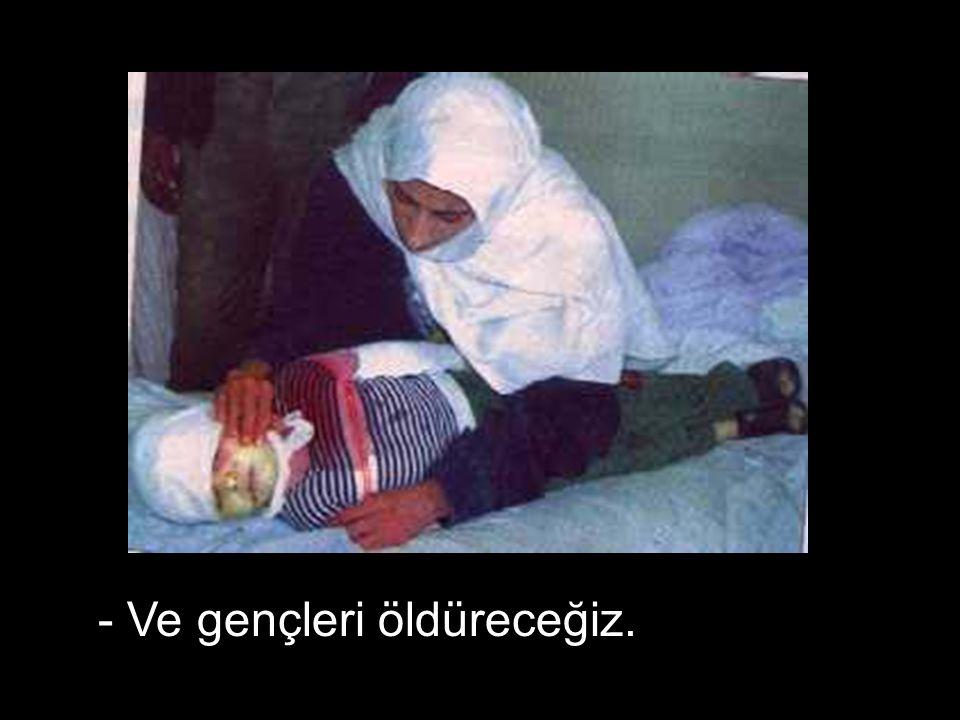 - Yaşlıları öldüreceğiz….