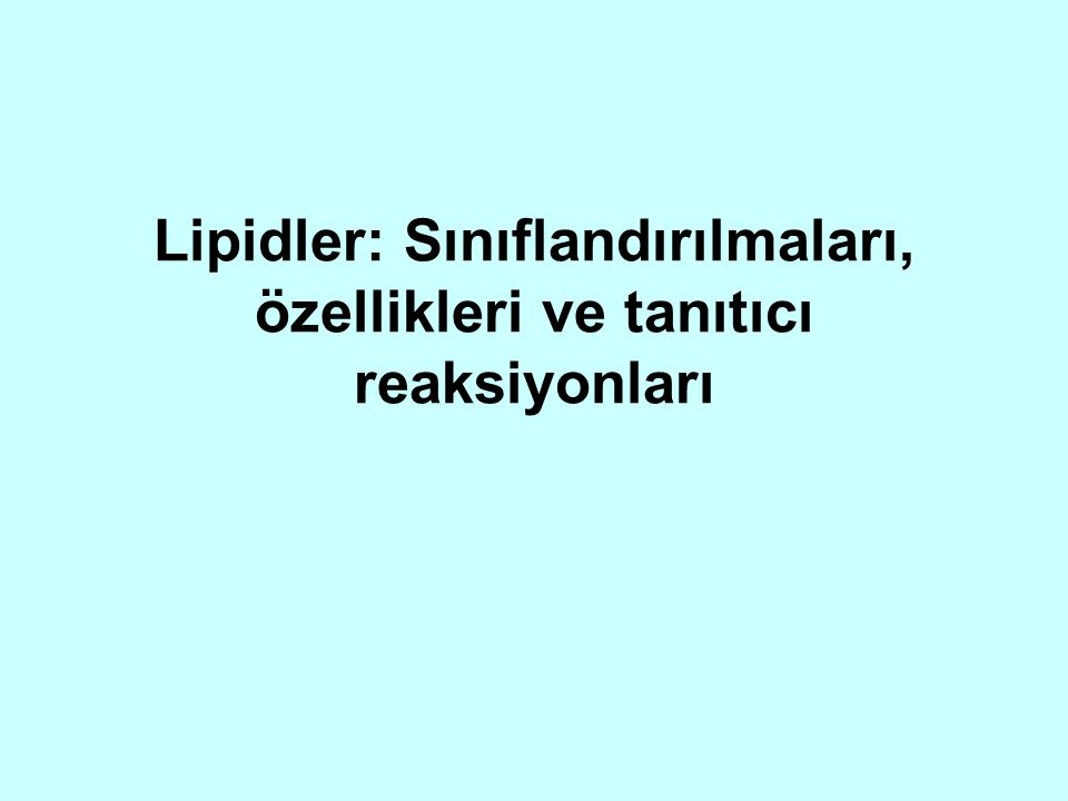 Lipidler: Sınıflandırılmaları, özellikleri ve tanıtıcı reaksiyonları