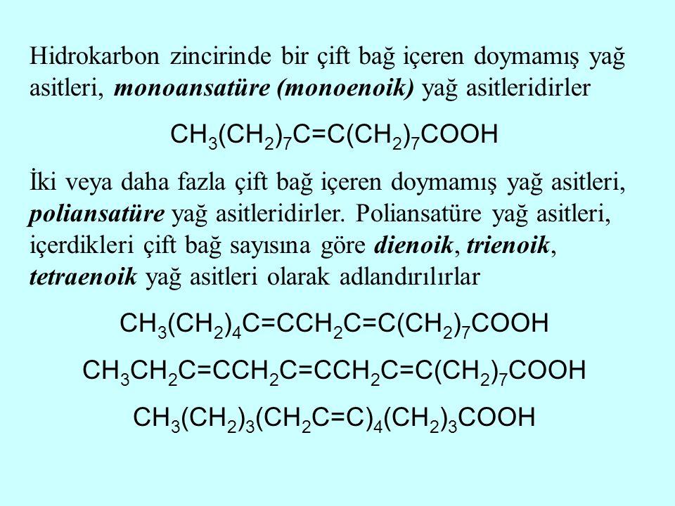 Hidrokarbon zincirinde bir çift bağ içeren doymamış yağ asitleri, monoansatüre (monoenoik) yağ asitleridirler CH 3 (CH 2 ) 7 C=C(CH 2 ) 7 COOH İki vey