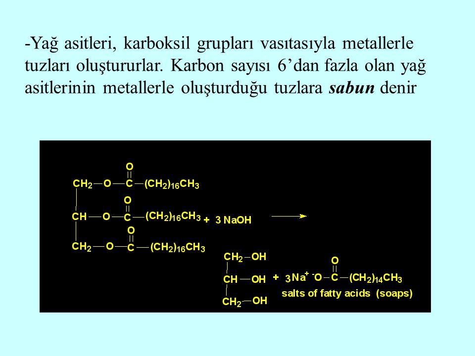 -Yağ asitleri, karboksil grupları vasıtasıyla metallerle tuzları oluştururlar. Karbon sayısı 6'dan fazla olan yağ asitlerinin metallerle oluşturduğu t