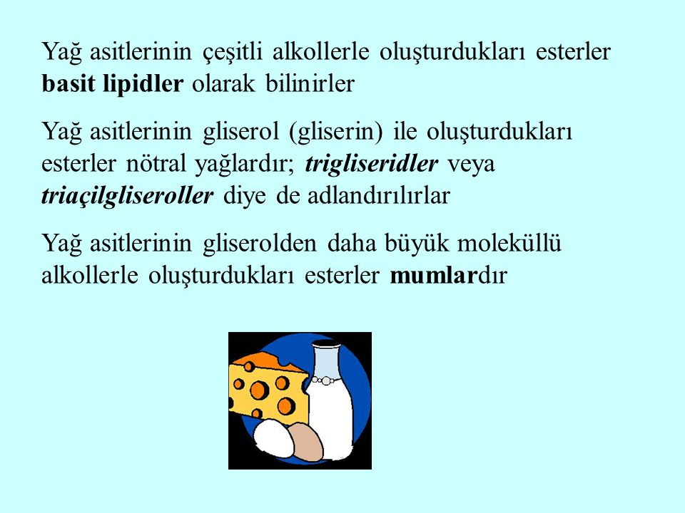 Yağ asitlerinin çeşitli alkollerle oluşturdukları esterler basit lipidler olarak bilinirler Yağ asitlerinin gliserol (gliserin) ile oluşturdukları est