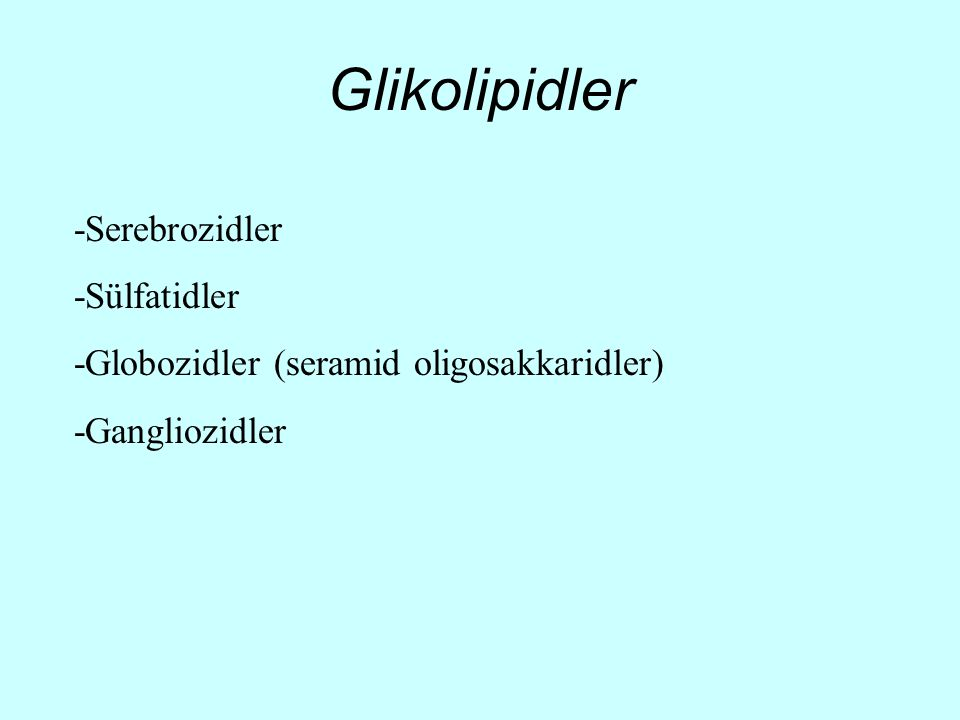 Glikolipidler -Serebrozidler -Sülfatidler -Globozidler (seramid oligosakkaridler) -Gangliozidler