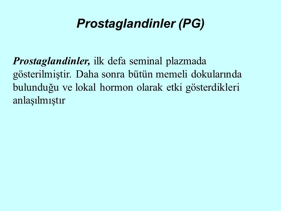 Prostaglandinler (PG) Prostaglandinler, ilk defa seminal plazmada gösterilmiştir. Daha sonra bütün memeli dokularında bulunduğu ve lokal hormon olarak
