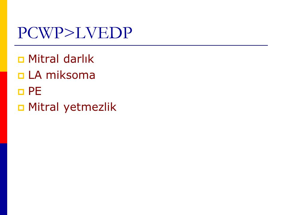 PCWP>LVEDP  Mitral darlık  LA miksoma  PE  Mitral yetmezlik