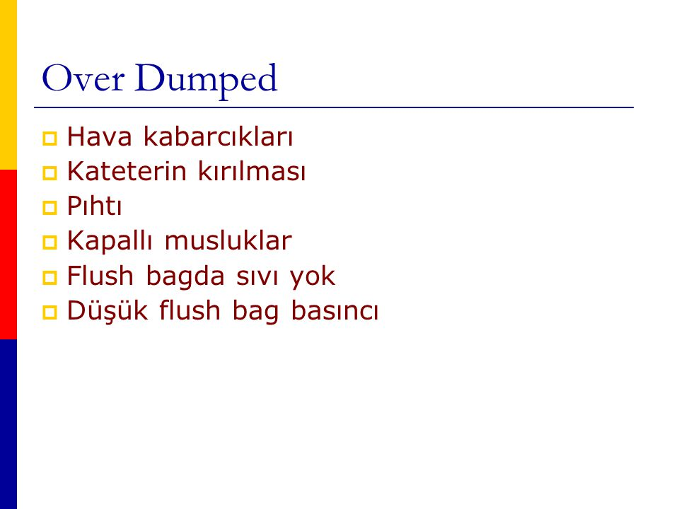 Over Dumped  Hava kabarcıkları  Kateterin kırılması  Pıhtı  Kapallı musluklar  Flush bagda sıvı yok  Düşük flush bag basıncı
