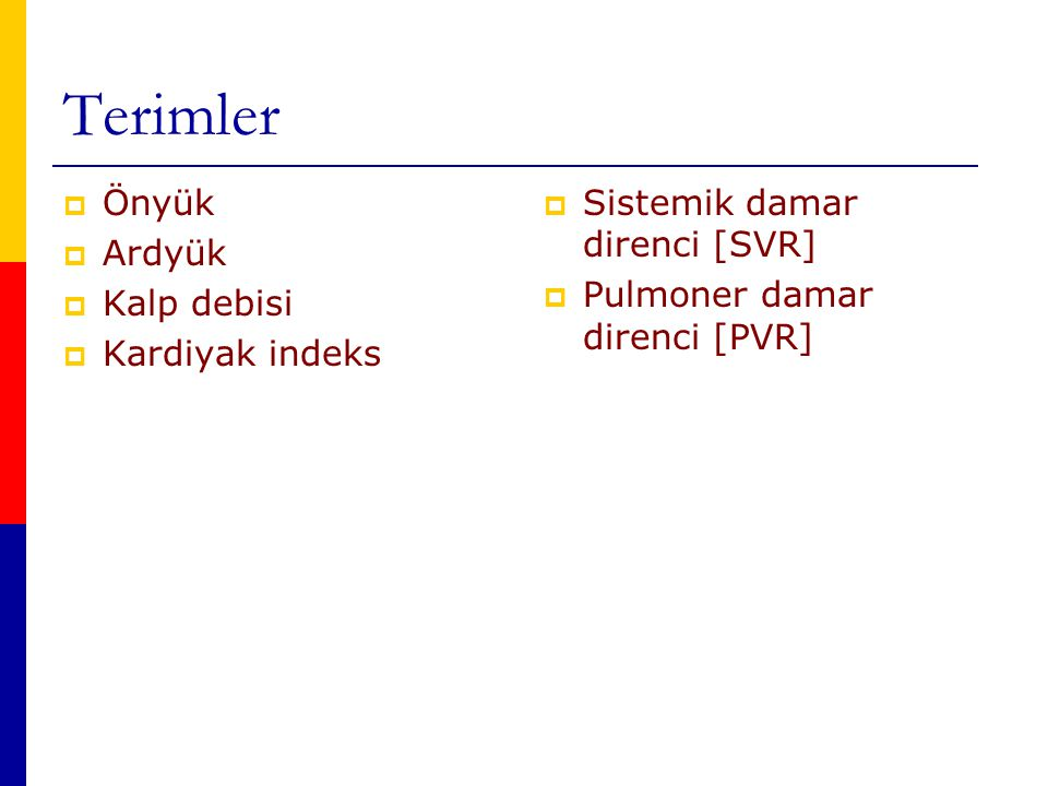 Terimler  Önyük  Ardyük  Kalp debisi  Kardiyak indeks  Sistemik damar direnci [SVR]  Pulmoner damar direnci [PVR]