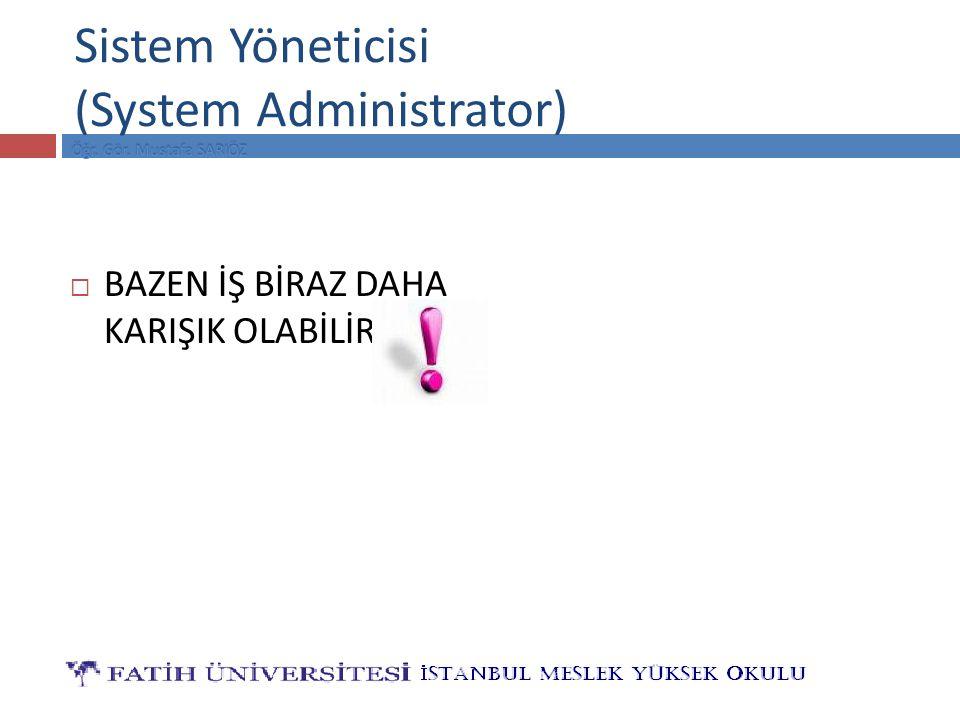 Sistem Yöneticisi (System Administrator)  BAZEN İŞ BİRAZ DAHA KARIŞIK OLABİLİR