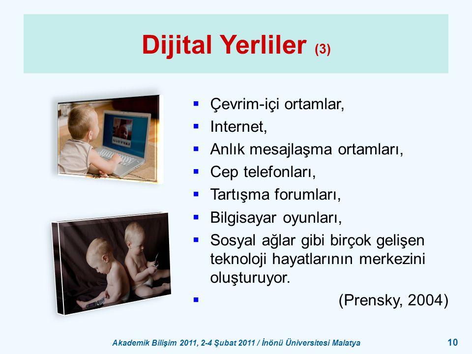 Akademik Bilişim 2011, 2-4 Şubat 2011 / İnönü Üniversitesi Malatya 10 Dijital Yerliler (3)  Çevrim-içi ortamlar,  Internet,  Anlık mesajlaşma ortam