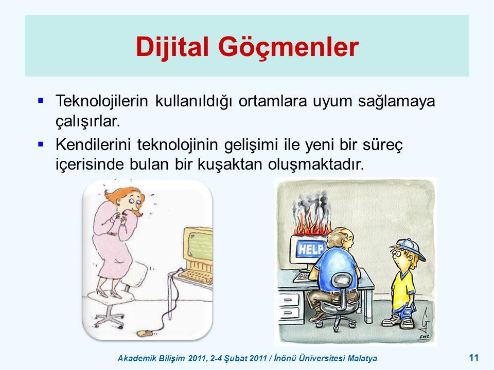 Akademik Bilişim 2011, 2-4 Şubat 2011 / İnönü Üniversitesi Malatya 11 Dijital Göçmenler  Teknolojilerin kullanıldığı ortamlara uyum sağlamaya çalışır