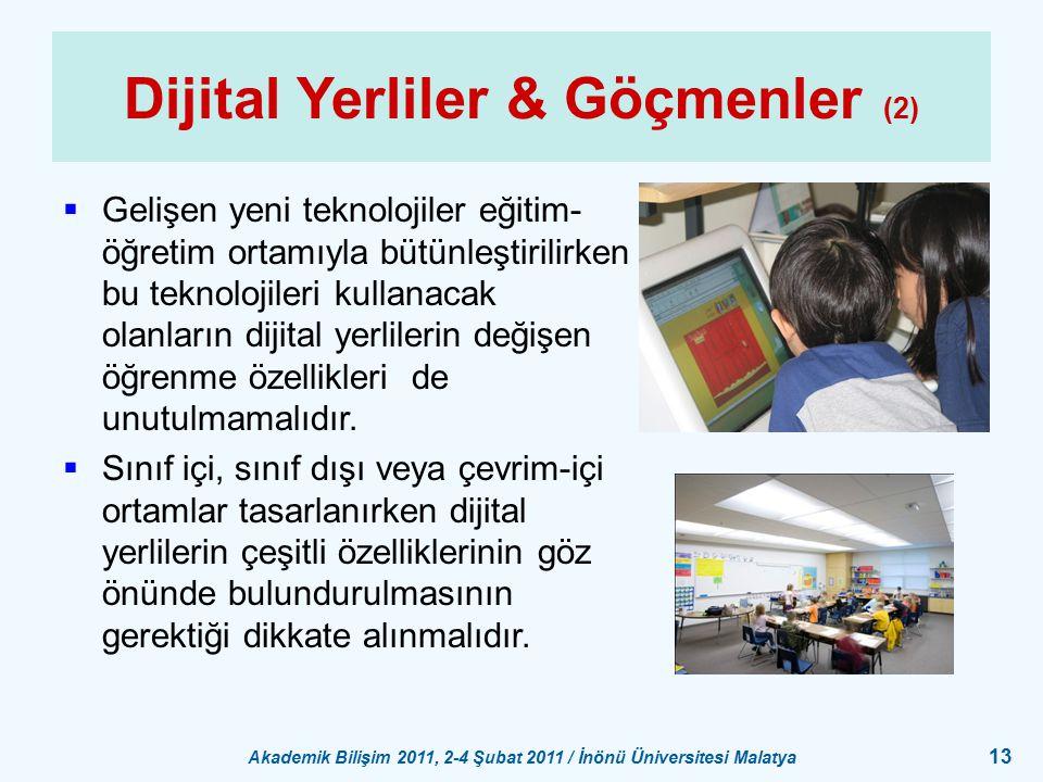 Akademik Bilişim 2011, 2-4 Şubat 2011 / İnönü Üniversitesi Malatya 13 Dijital Yerliler & Göçmenler (2)  Gelişen yeni teknolojiler eğitim- öğretim ort