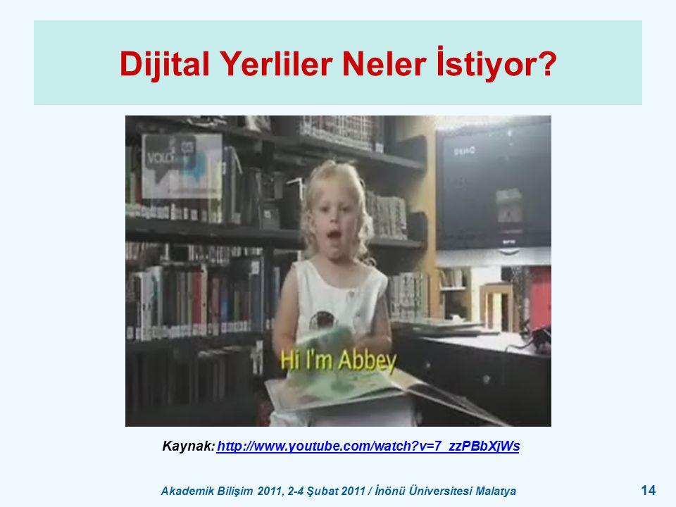 Akademik Bilişim 2011, 2-4 Şubat 2011 / İnönü Üniversitesi Malatya 14 Dijital Yerliler Neler İstiyor? Kaynak: http://www.youtube.com/watch?v=7_zzPBbXj