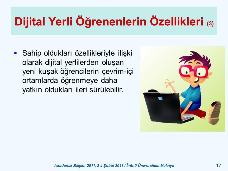 Akademik Bilişim 2011, 2-4 Şubat 2011 / İnönü Üniversitesi Malatya 17 Dijital Yerli Öğrenenlerin Özellikleri (3)  Sahip oldukları özellikleriyle iliş