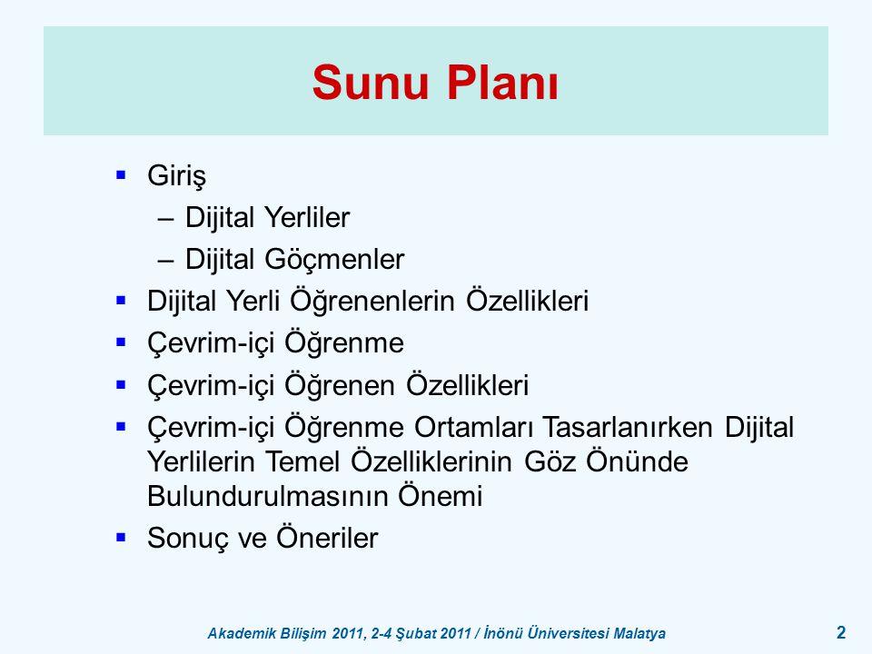 Akademik Bilişim 2011, 2-4 Şubat 2011 / İnönü Üniversitesi Malatya 2 Sunu Planı  Giriş –Dijital Yerliler –Dijital Göçmenler  Dijital Yerli Öğrenenle