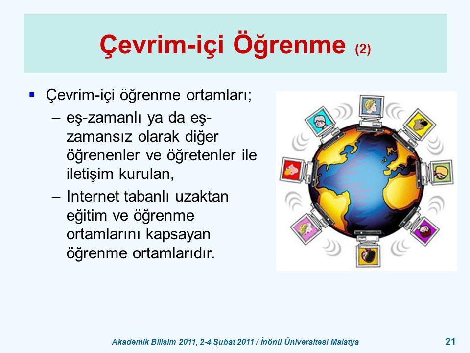 Akademik Bilişim 2011, 2-4 Şubat 2011 / İnönü Üniversitesi Malatya 21 Çevrim-içi Öğrenme (2)  Çevrim-içi öğrenme ortamları; –eş-zamanlı ya da eş- zam