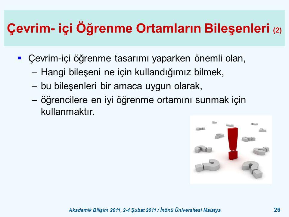Akademik Bilişim 2011, 2-4 Şubat 2011 / İnönü Üniversitesi Malatya 26 Çevrim- içi Öğrenme Ortamların Bileşenleri (2)  Çevrim-içi öğrenme tasarımı yap