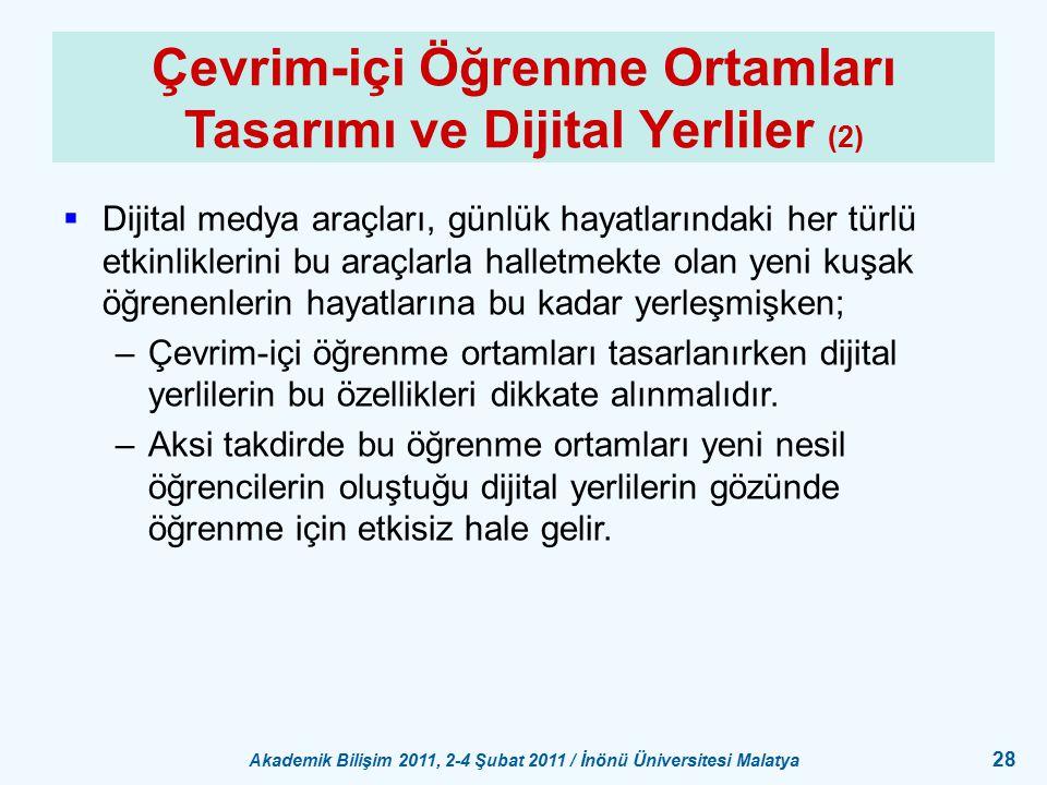 Akademik Bilişim 2011, 2-4 Şubat 2011 / İnönü Üniversitesi Malatya 28 Çevrim-içi Öğrenme Ortamları Tasarımı ve Dijital Yerliler (2)  Dijital medya ar