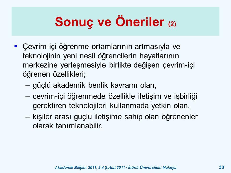Akademik Bilişim 2011, 2-4 Şubat 2011 / İnönü Üniversitesi Malatya 30 Sonuç ve Öneriler (2)  Çevrim-içi öğrenme ortamlarının artmasıyla ve teknolojin