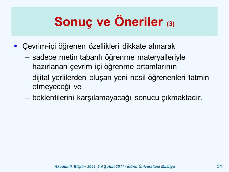 Akademik Bilişim 2011, 2-4 Şubat 2011 / İnönü Üniversitesi Malatya 31 Sonuç ve Öneriler (3)  Çevrim-içi öğrenen özellikleri dikkate alınarak –sadece