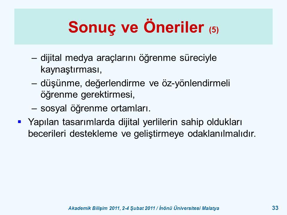 Akademik Bilişim 2011, 2-4 Şubat 2011 / İnönü Üniversitesi Malatya 33 Sonuç ve Öneriler (5) –dijital medya araçlarını öğrenme süreciyle kaynaştırması,