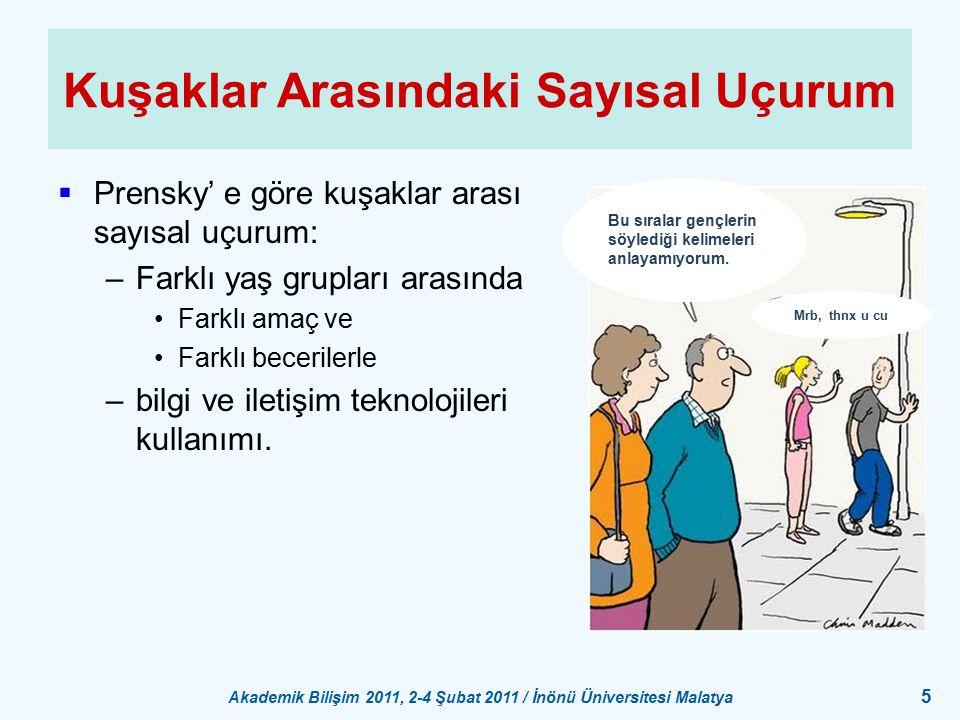 Akademik Bilişim 2011, 2-4 Şubat 2011 / İnönü Üniversitesi Malatya 5 Kuşaklar Arasındaki Sayısal Uçurum  Prensky' e göre kuşaklar arası sayısal uçuru