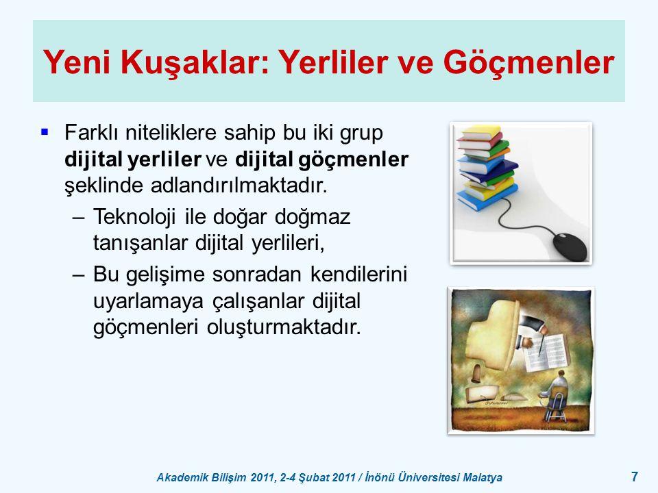 Akademik Bilişim 2011, 2-4 Şubat 2011 / İnönü Üniversitesi Malatya 7 Yeni Kuşaklar: Yerliler ve Göçmenler  Farklı niteliklere sahip bu iki grup dijit