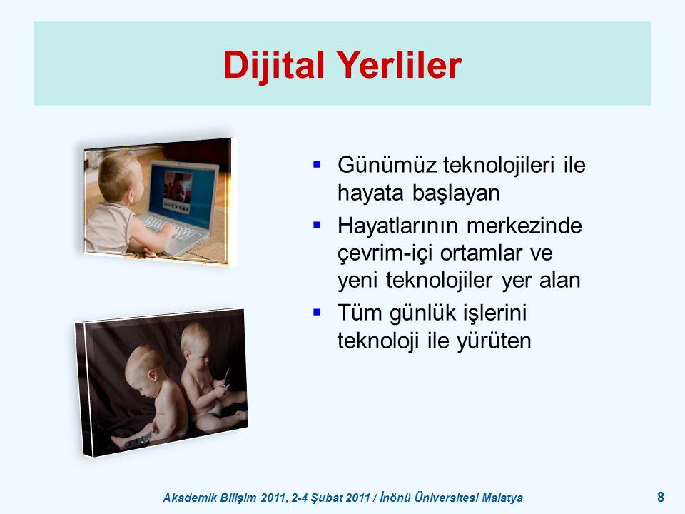 Akademik Bilişim 2011, 2-4 Şubat 2011 / İnönü Üniversitesi Malatya 8 Dijital Yerliler  Günümüz teknolojileri ile hayata başlayan  Hayatlarının merke