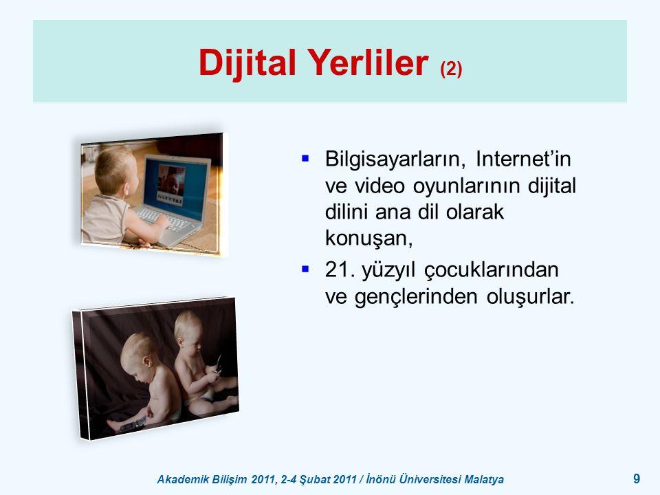 Akademik Bilişim 2011, 2-4 Şubat 2011 / İnönü Üniversitesi Malatya 9 Dijital Yerliler (2)  Bilgisayarların, Internet'in ve video oyunlarının dijital