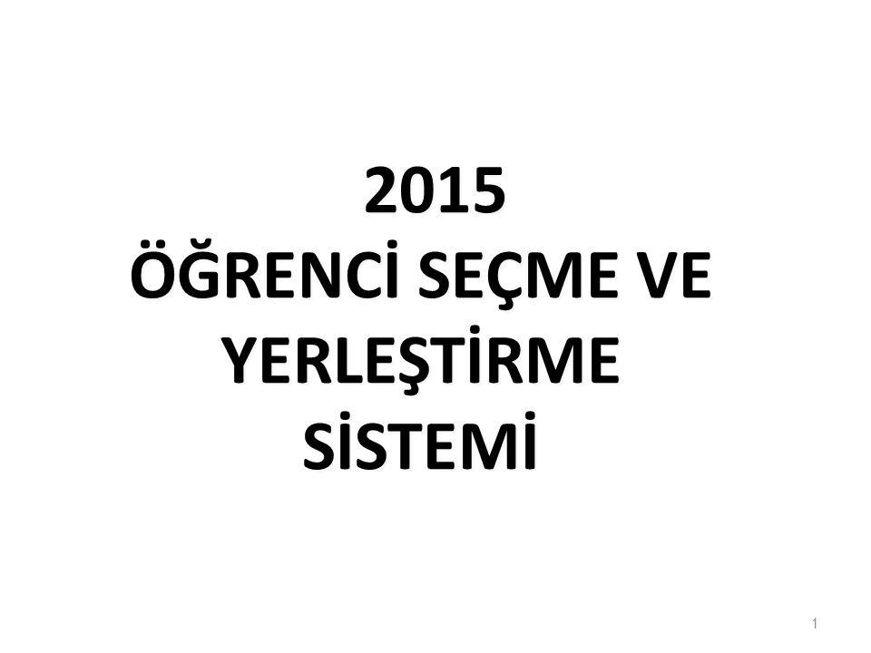 1 2015 ÖĞRENCİ SEÇME VE YERLEŞTİRME SİSTEMİ 2015 ÖĞRENCİ SEÇME VE YERLEŞTİRME SİSTEMİ