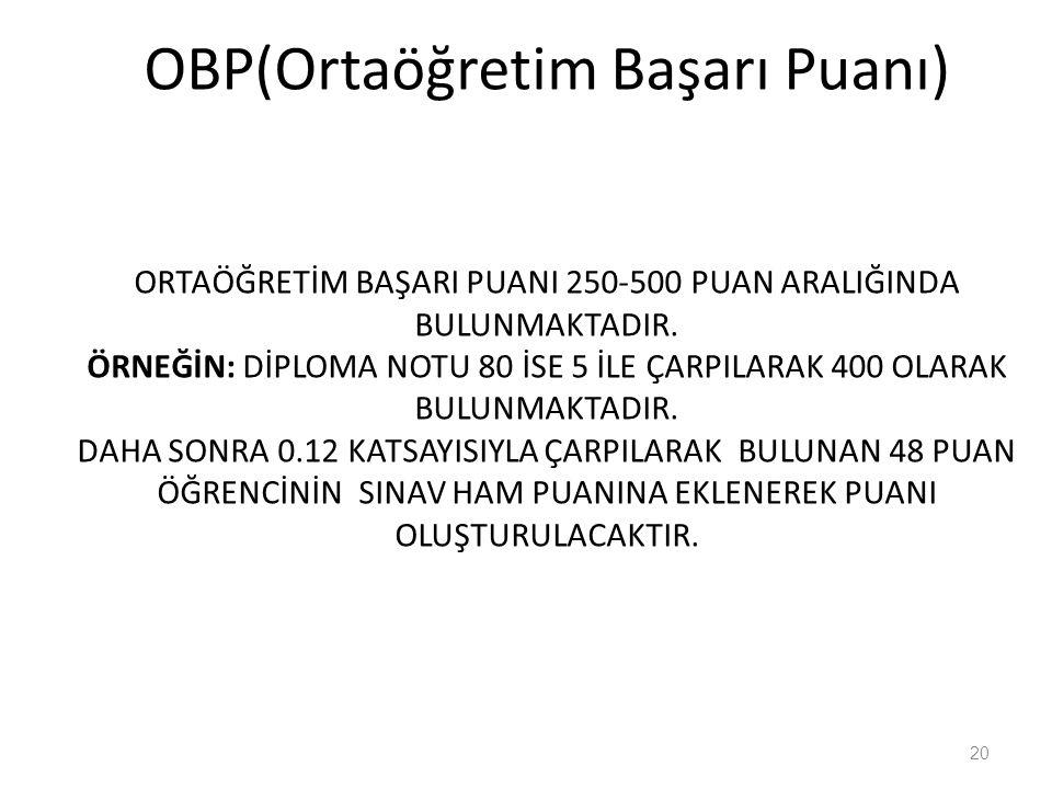 OBP(Ortaöğretim Başarı Puanı) ORTAÖĞRETİM BAŞARI PUANI 250-500 PUAN ARALIĞINDA BULUNMAKTADIR. ÖRNEĞİN: DİPLOMA NOTU 80 İSE 5 İLE ÇARPILARAK 400 OLARAK