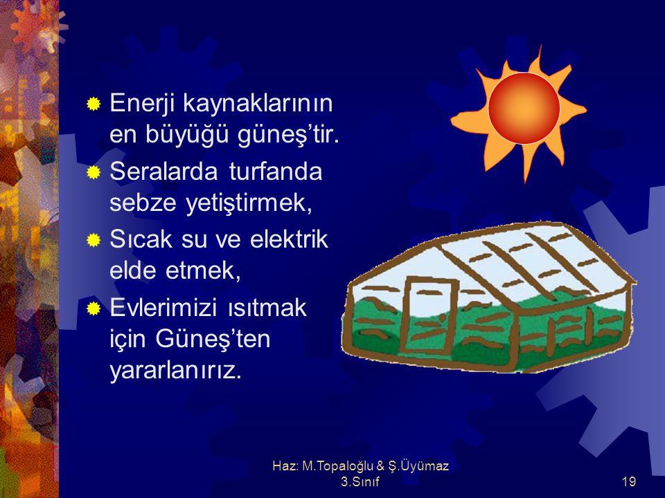 Haz: M.Topaloğlu & Ş.Üyümaz 3.Sınıf18  Tüketilen enerjinin devamlı ve düzenli olarak yeniden kazanılması gerekir. Tüketilen enerjinin yeniden kazanıl